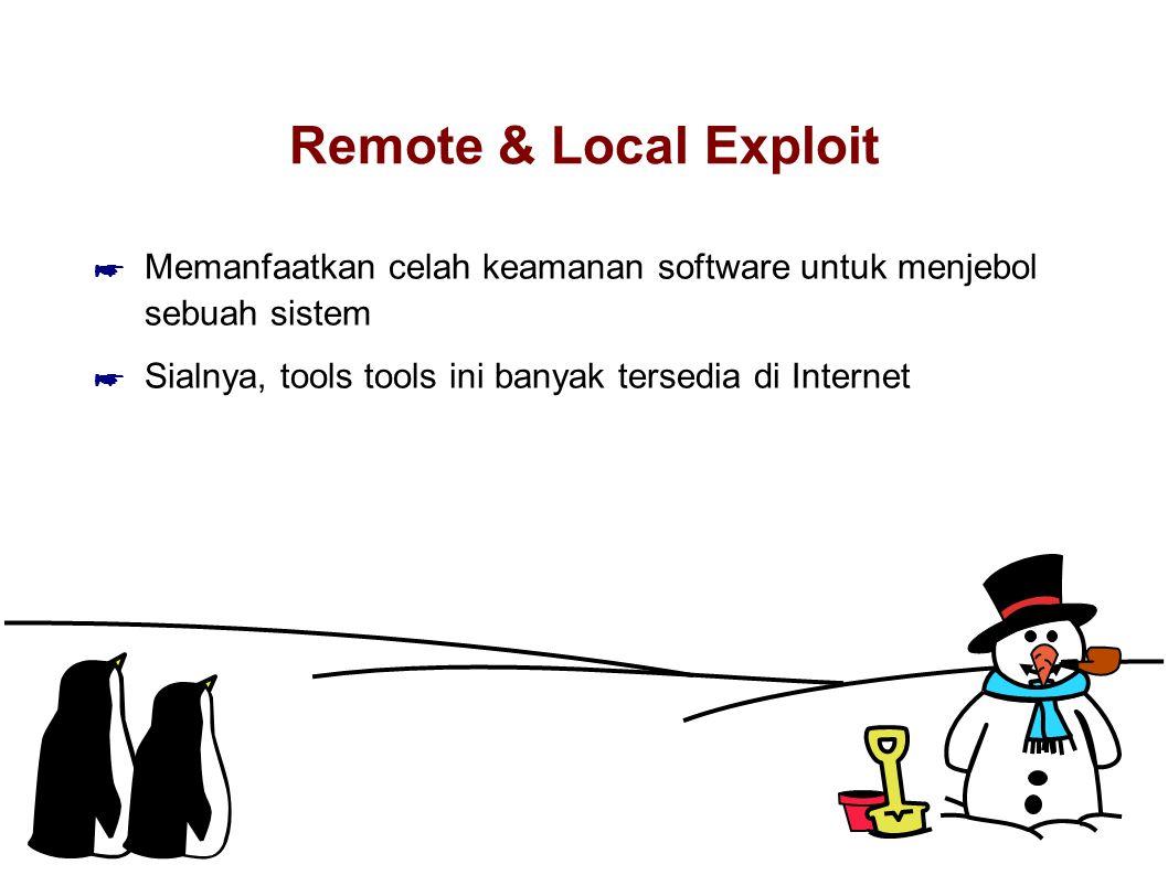 Remote & Local Exploit ☛ Memanfaatkan celah keamanan software untuk menjebol sebuah sistem ☛ Sialnya, tools tools ini banyak tersedia di Internet