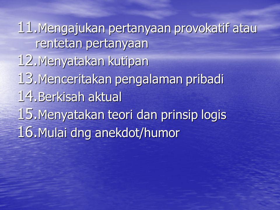 11.Mengajukan pertanyaan provokatif atau rentetan pertanyaan 12.