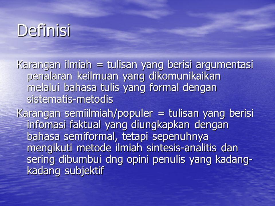 Definisi Karangan ilmiah = tulisan yang berisi argumentasi penalaran keilmuan yang dikomunikaikan melalui bahasa tulis yang formal dengan sistematis-m