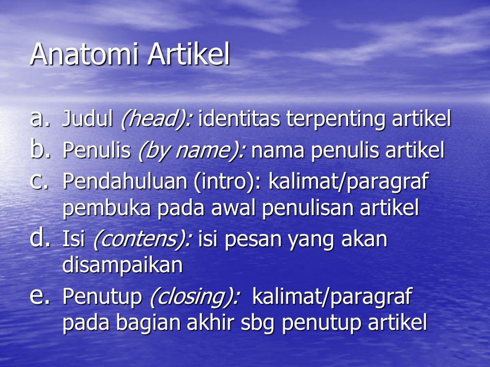 Anatomi Artikel a. Judul (head): identitas terpenting artikel b. Penulis (by name): nama penulis artikel c. Pendahuluan (intro): kalimat/paragraf pemb