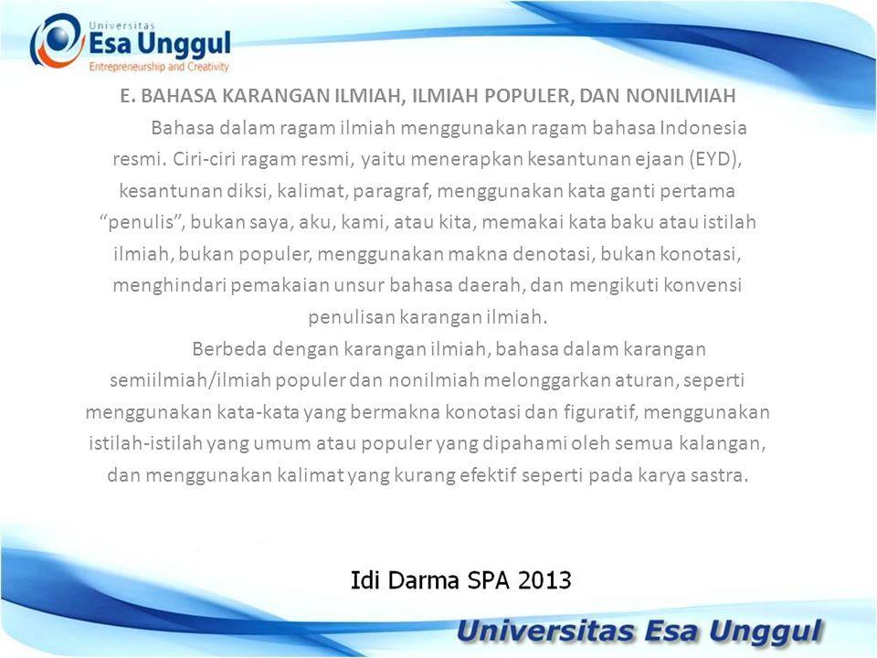 E. BAHASA KARANGAN ILMIAH, ILMIAH POPULER, DAN NONILMIAH Bahasa dalam ragam ilmiah menggunakan ragam bahasa Indonesia resmi. Ciri-ciri ragam resmi, ya