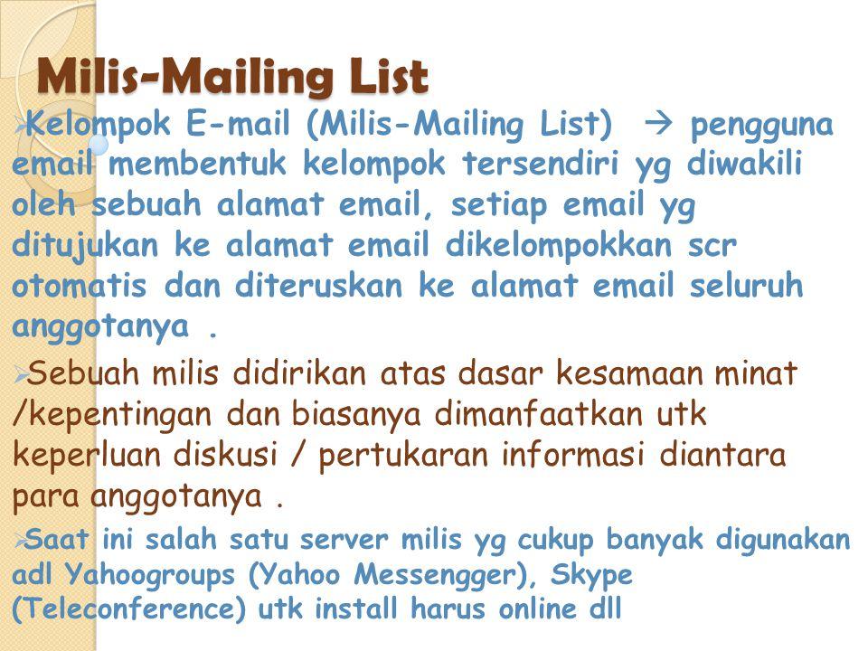 Milis-Mailing List  Kelompok E-mail (Milis-Mailing List)  pengguna email membentuk kelompok tersendiri yg diwakili oleh sebuah alamat email, setiap