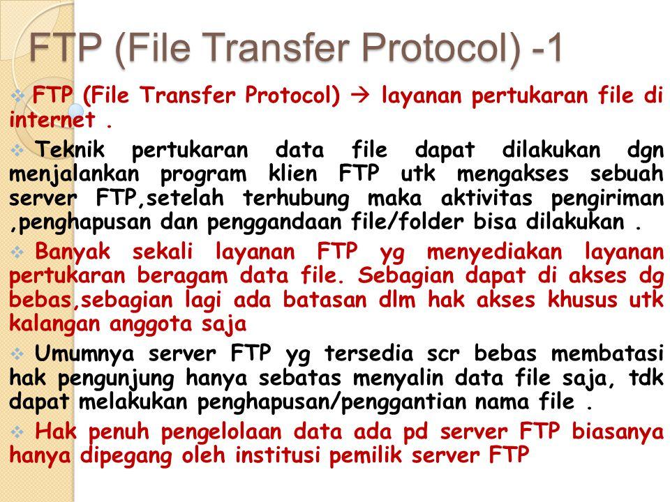 FTP (File Transfer Protocol) -1  FTP (File Transfer Protocol)  layanan pertukaran file di internet.  Teknik pertukaran data file dapat dilakukan dg