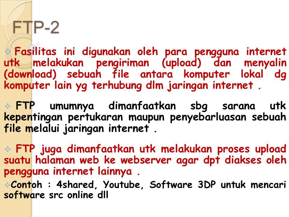 FTP-2  Fasilitas ini digunakan oleh para pengguna internet utk melakukan pengiriman (upload) dan menyalin (download) sebuah file antara komputer loka