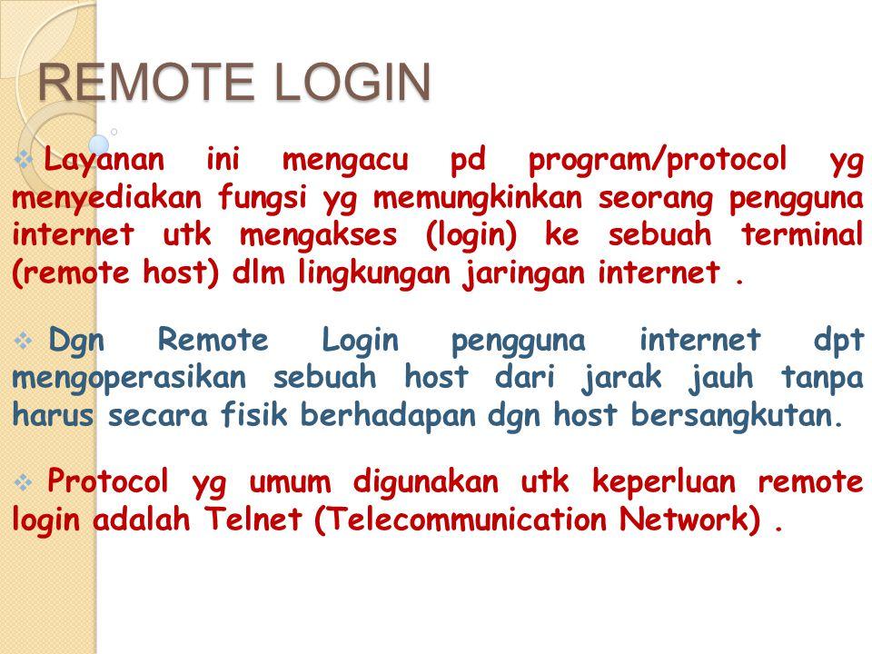 REMOTE LOGIN  Layanan ini mengacu pd program/protocol yg menyediakan fungsi yg memungkinkan seorang pengguna internet utk mengakses (login) ke sebuah