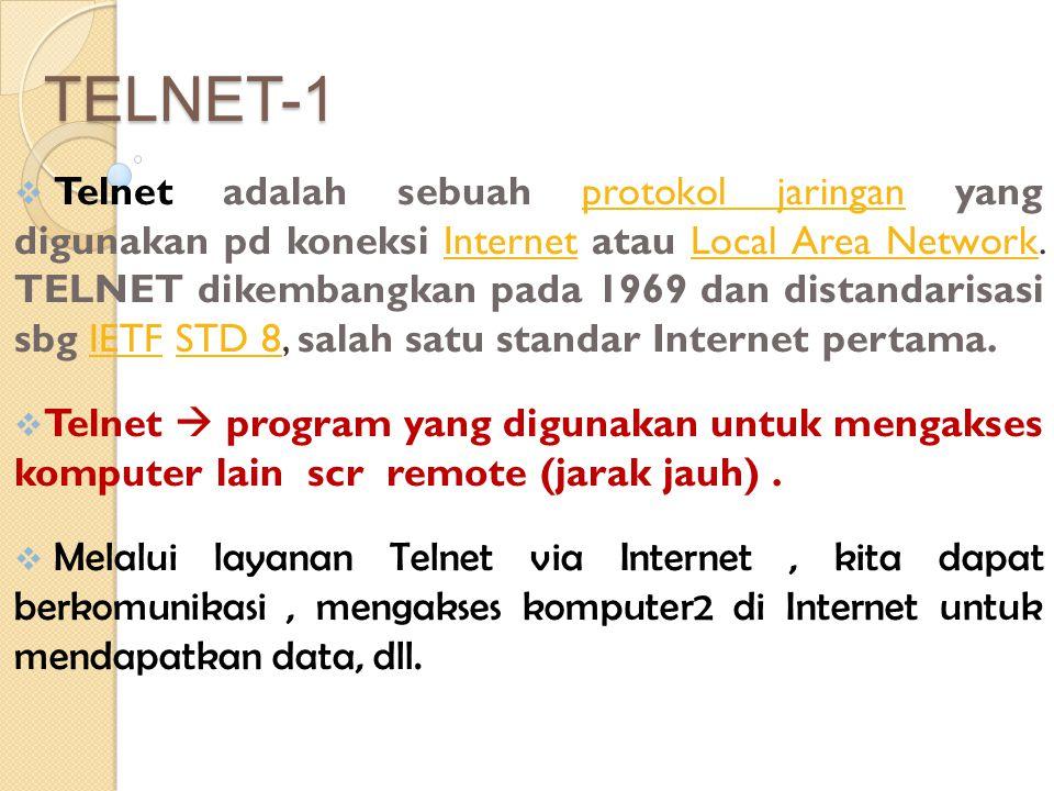 TELNET-1  Telnet adalah sebuah protokol jaringan yang digunakan pd koneksi Internet atau Local Area Network. TELNET dikembangkan pada 1969 dan distan