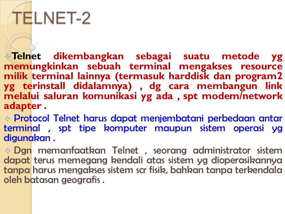 TELNET-2  Telnet dikembangkan sebagai suatu metode yg memungkinkan sebuah terminal mengakses resource milik terminal lainnya (termasuk harddisk dan p