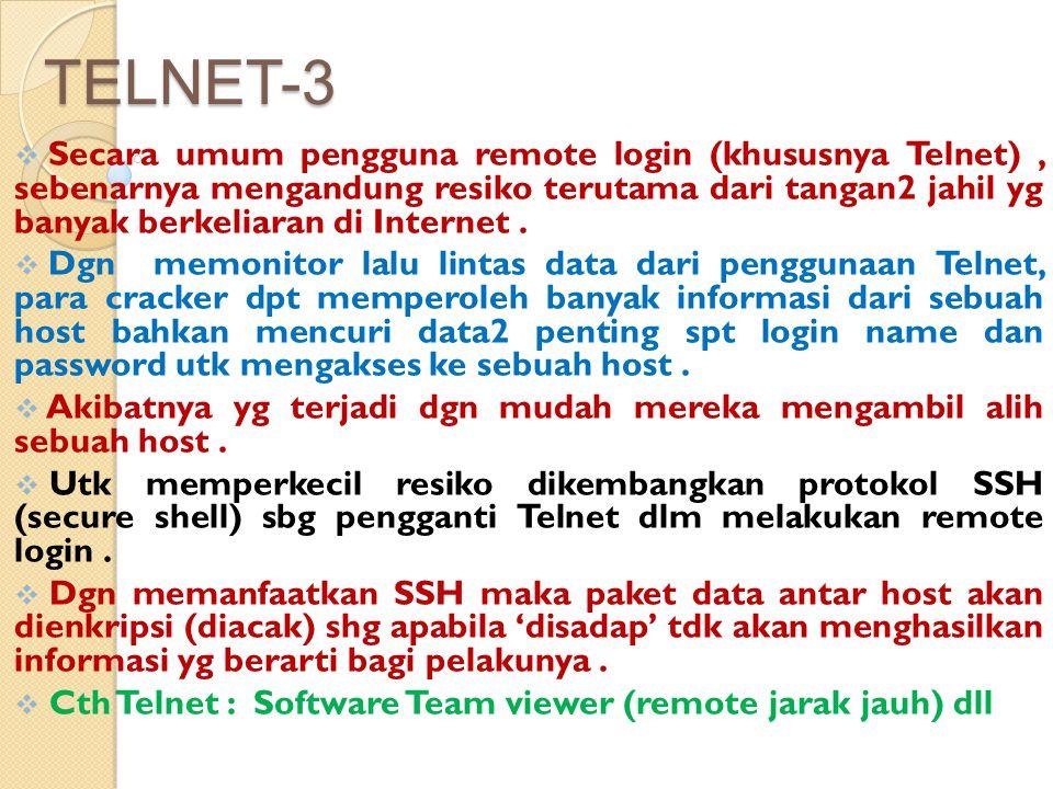 TELNET-3  Secara umum pengguna remote login (khususnya Telnet), sebenarnya mengandung resiko terutama dari tangan2 jahil yg banyak berkeliaran di Int