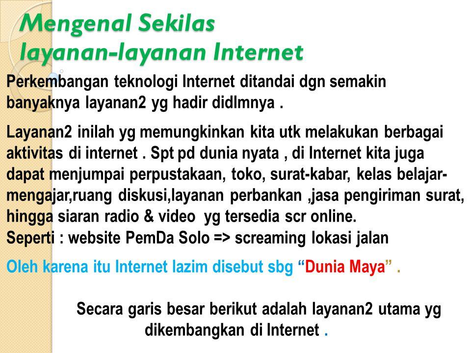 Mengenal Sekilas layanan-layanan Internet Perkembangan teknologi Internet ditandai dgn semakin banyaknya layanan2 yg hadir didlmnya. Layanan2 inilah y