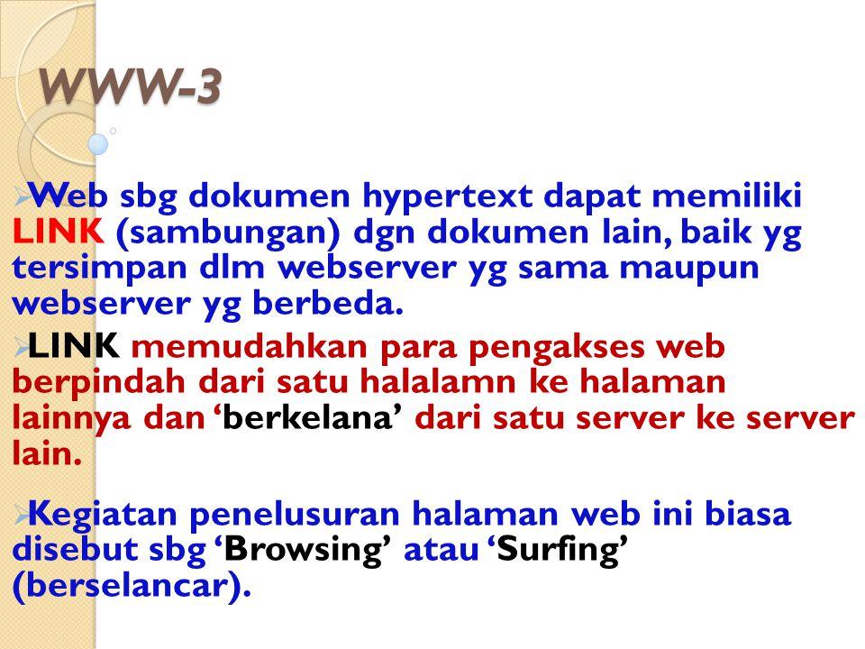 WWW-3  Web sbg dokumen hypertext dapat memiliki LINK (sambungan) dgn dokumen lain, baik yg tersimpan dlm webserver yg sama maupun webserver yg berbed