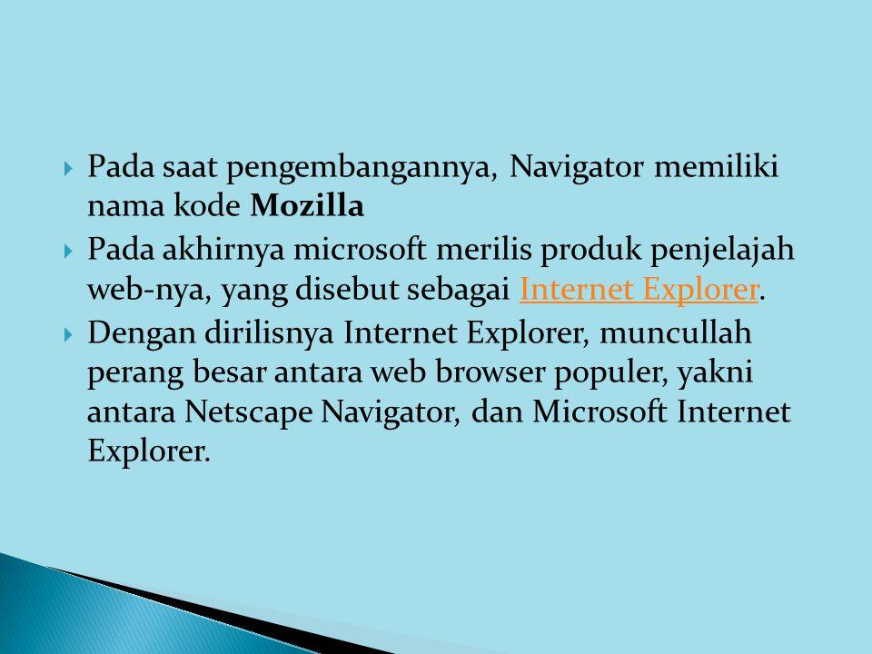  Pada saat pengembangannya, Navigator memiliki nama kode Mozilla  Pada akhirnya microsoft merilis produk penjelajah web-nya, yang disebut sebagai In