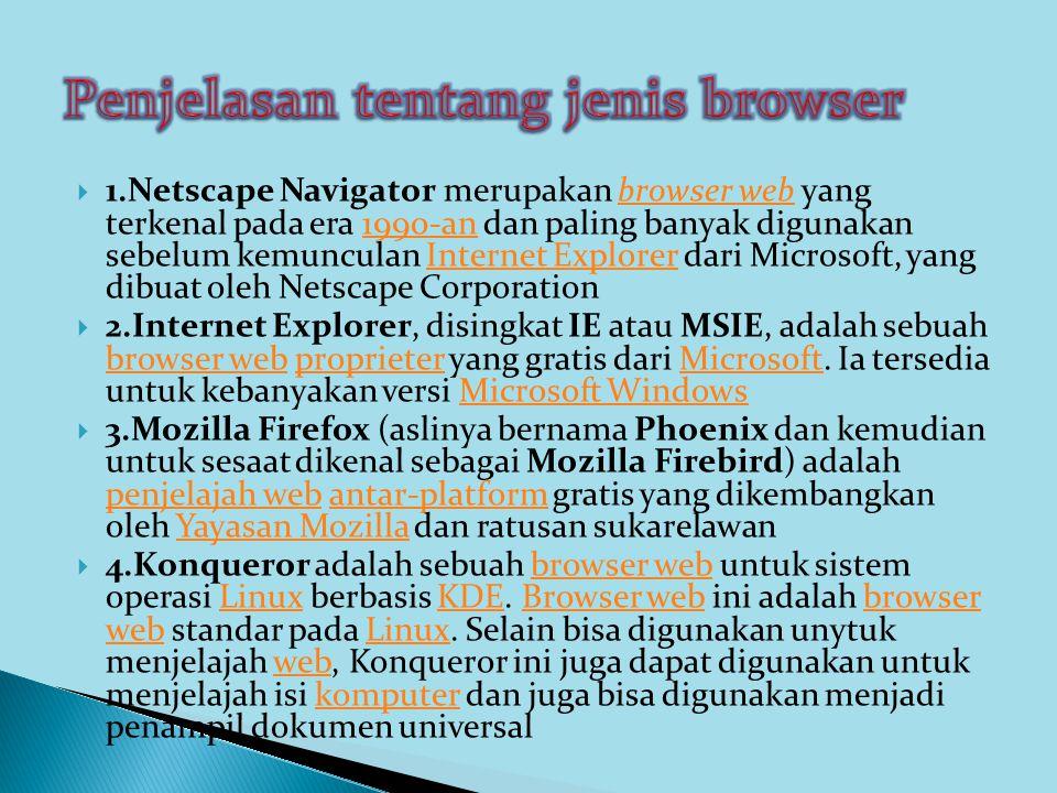  1.Netscape Navigator merupakan browser web yang terkenal pada era 1990-an dan paling banyak digunakan sebelum kemunculan Internet Explorer dari Micr