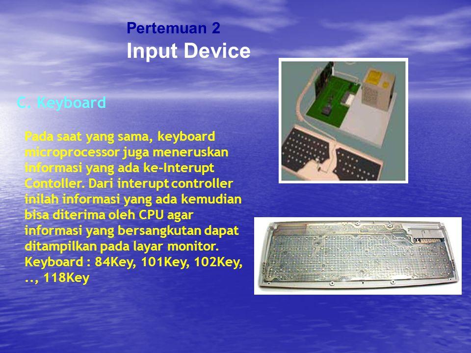 Pertemuan 2 Input Device C. Keyboard Pada saat yang sama, keyboard microprocessor juga meneruskan informasi yang ada ke-Interupt Contoller. Dari inter