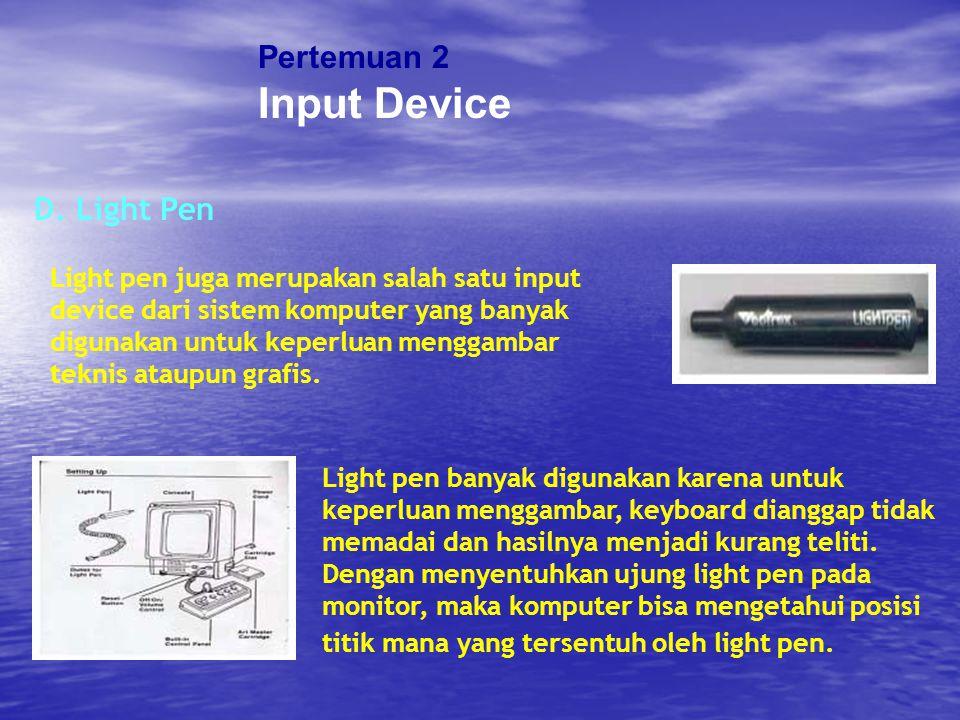 Pertemuan 2 Input Device D. Light Pen Light pen juga merupakan salah satu input device dari sistem komputer yang banyak digunakan untuk keperluan meng