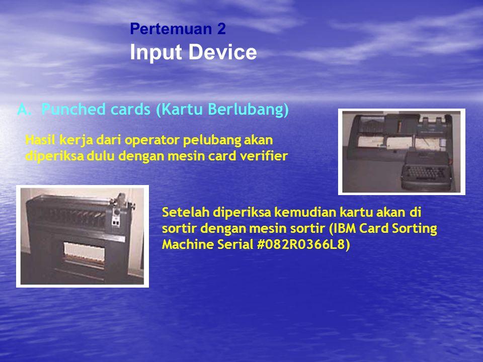 Pertemuan 2 Input Device A.Punched cards (Kartu Berlubang) Apabila pada kartu berlubang kemudian diberi sinar, maka sinar akan menembus lubang- lubang tersebut dengan menunjukkan posisinya masing-masing.
