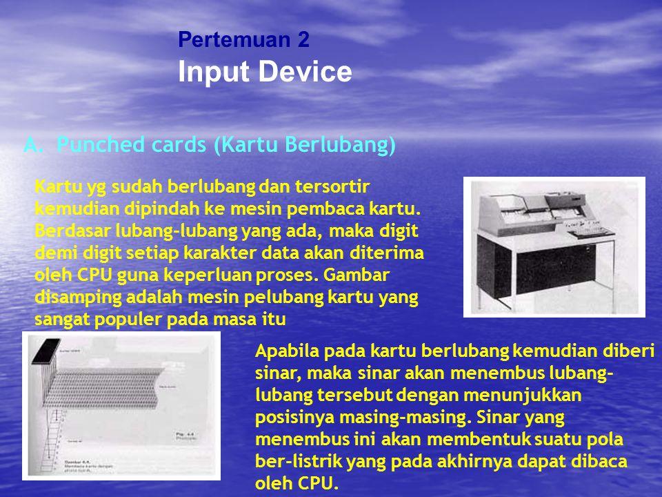 Pertemuan 2 Input Device A.Punched cards (Kartu Berlubang) Apabila pada kartu berlubang kemudian diberi sinar, maka sinar akan menembus lubang- lubang