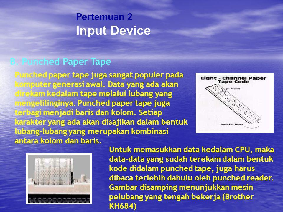 Pertemuan 2 Input Device B. Punched Paper Tape Untuk memasukkan data kedalam CPU, maka data-data yang sudah terekam dalam bentuk kode didalam punched