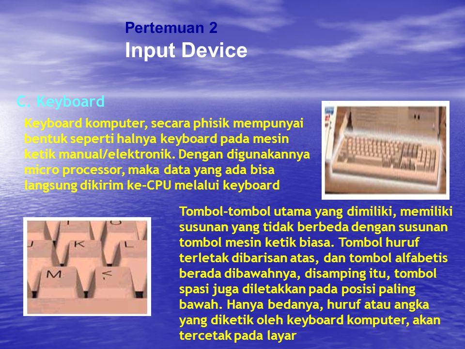 Pertemuan 2 Input Device C. Keyboard Tombol-tombol utama yang dimiliki, memiliki susunan yang tidak berbeda dengan susunan tombol mesin ketik biasa. T
