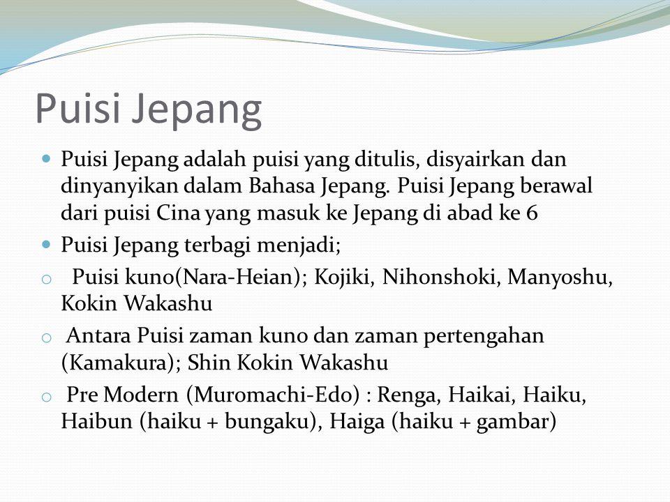 Puisi Jepang Puisi Jepang adalah puisi yang ditulis, disyairkan dan dinyanyikan dalam Bahasa Jepang. Puisi Jepang berawal dari puisi Cina yang masuk k