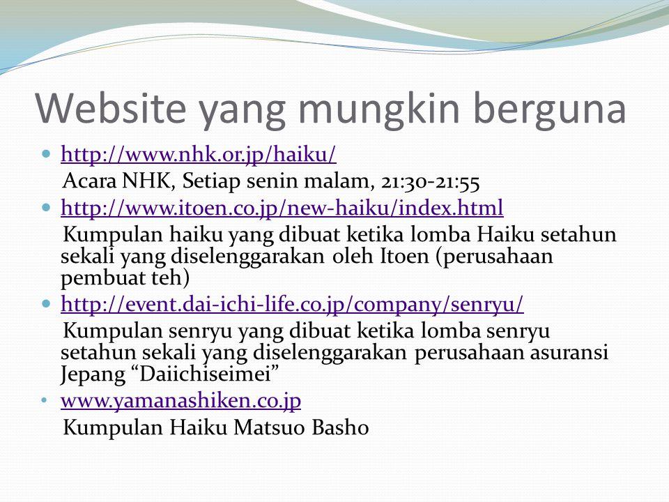 Website yang mungkin berguna http://www.nhk.or.jp/haiku/ Acara NHK, Setiap senin malam, 21:30-21:55 http://www.itoen.co.jp/new-haiku/index.html Kumpul
