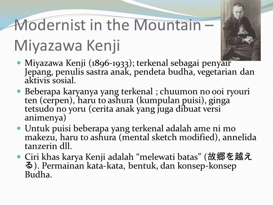 Modernist in the Mountain – Miyazawa Kenji Miyazawa Kenji (1896-1933); terkenal sebagai penyair Jepang, penulis sastra anak, pendeta budha, vegetarian