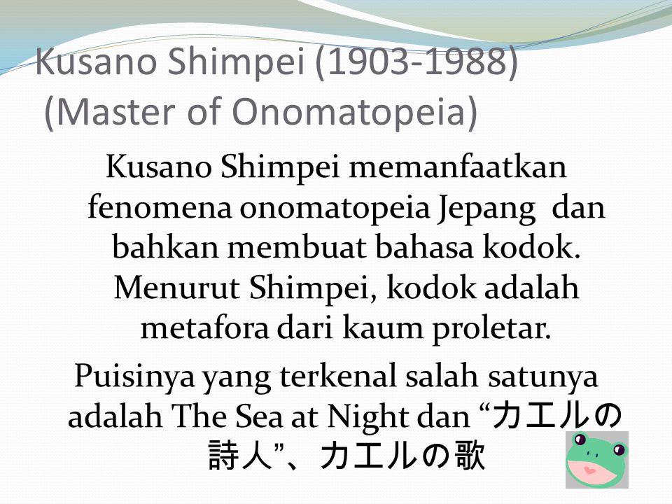 Kusano Shimpei (1903-1988) (Master of Onomatopeia) Kusano Shimpei memanfaatkan fenomena onomatopeia Jepang dan bahkan membuat bahasa kodok. Menurut Sh