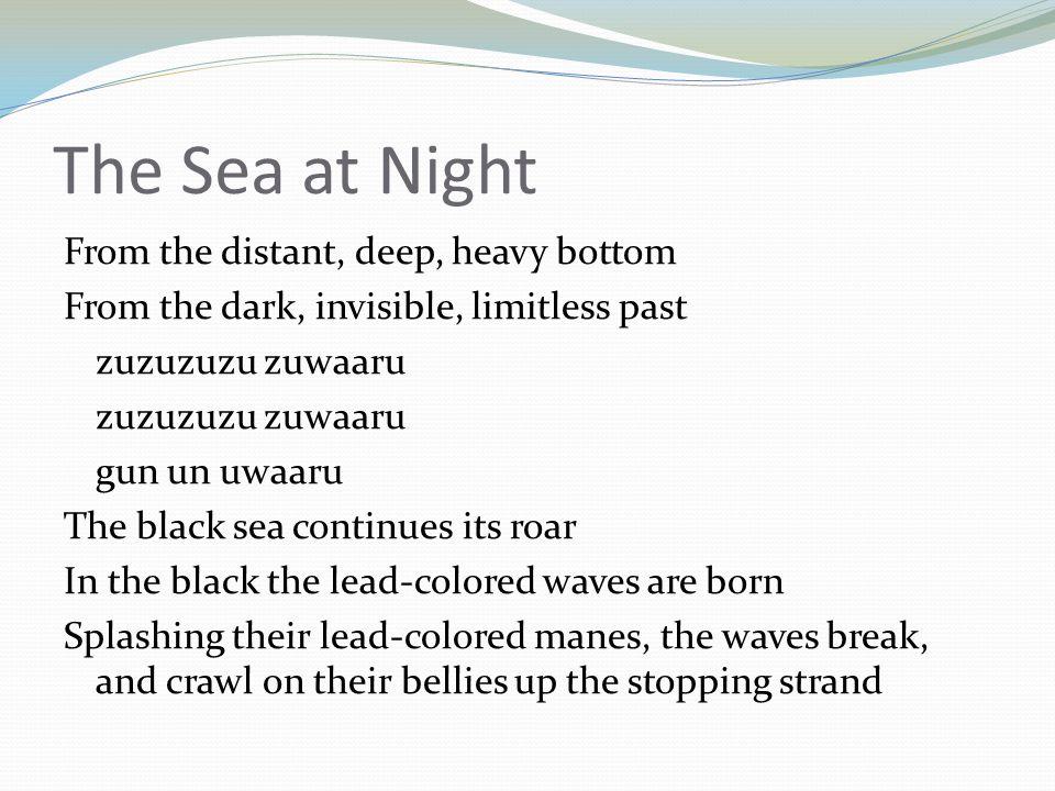 The Sea at Night From the distant, deep, heavy bottom From the dark, invisible, limitless past zuzuzuzu zuwaaru gun un uwaaru The black sea continues