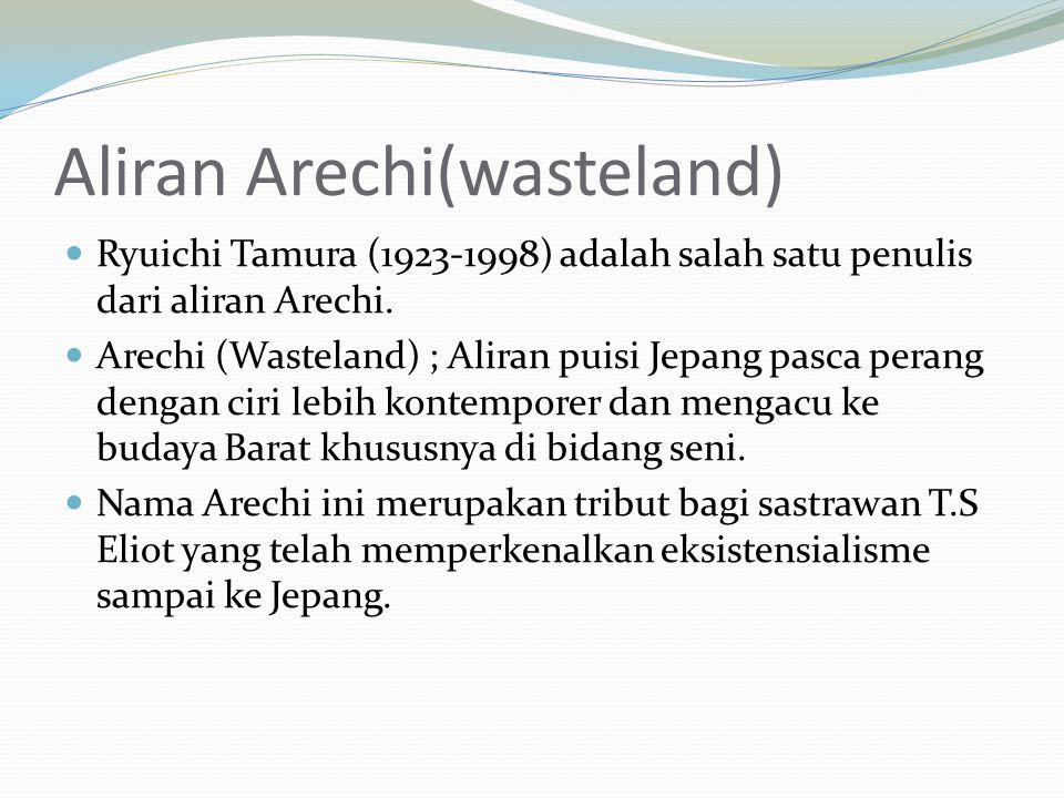Aliran Arechi(wasteland) Ryuichi Tamura (1923-1998) adalah salah satu penulis dari aliran Arechi. Arechi (Wasteland) ; Aliran puisi Jepang pasca peran