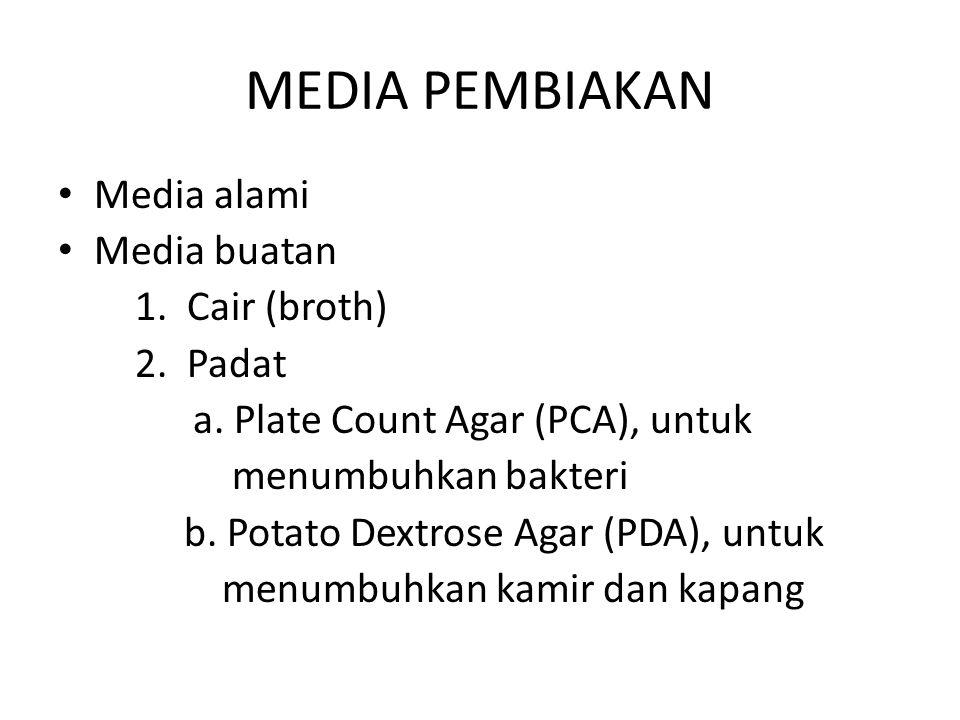 MEDIA PEMBIAKAN Media alami Media buatan 1. Cair (broth) 2. Padat a. Plate Count Agar (PCA), untuk menumbuhkan bakteri b. Potato Dextrose Agar (PDA),