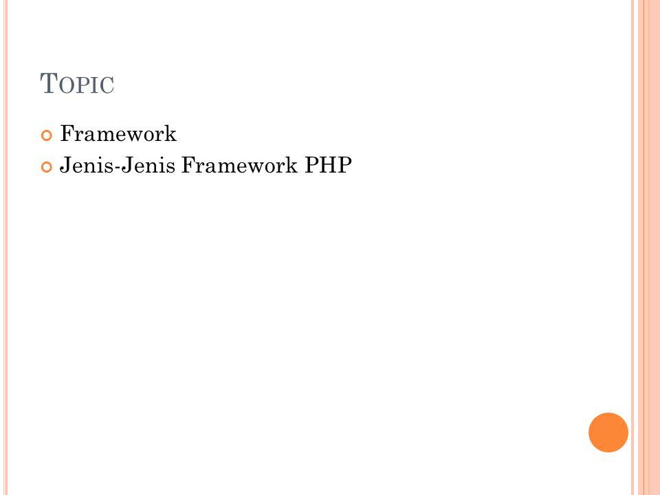 T OPIC Framework Jenis-Jenis Framework PHP