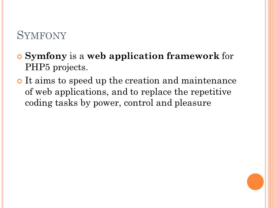 S YMFONY Symfony is a web application framework for PHP5 projects.