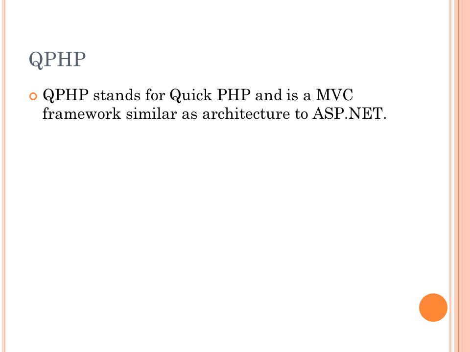 QPHP QPHP stands for Quick PHP and is a MVC framework similar as architecture to ASP.NET.