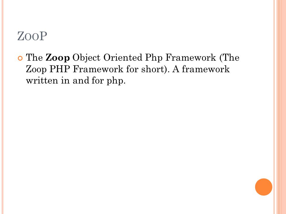 Z OO P The Zoop Object Oriented Php Framework (The Zoop PHP Framework for short).