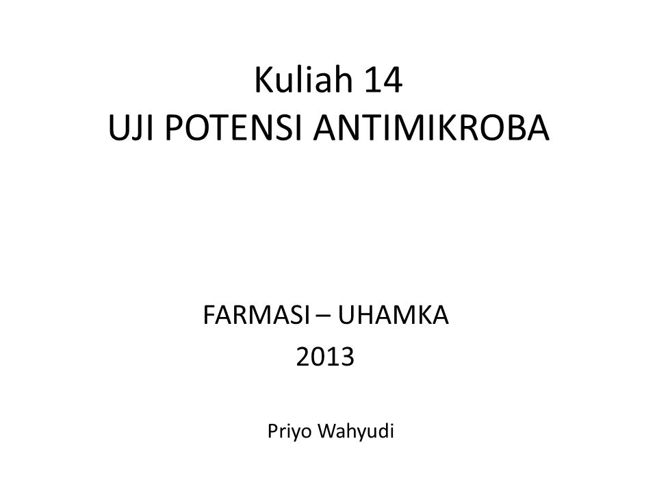 FARMASI – UHAMKA 2013 Priyo Wahyudi Kuliah 14 UJI POTENSI ANTIMIKROBA