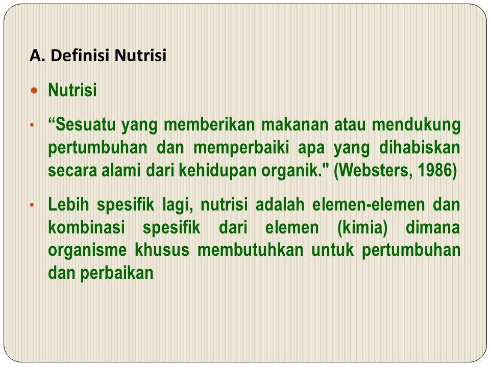 """A. Definisi Nutrisi Nutrisi """"Sesuatu yang memberikan makanan atau mendukung pertumbuhan dan memperbaiki apa yang dihabiskan secara alami dari kehidupa"""