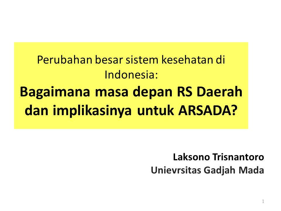Perubahan besar sistem kesehatan di Indonesia: Bagaimana masa depan RS Daerah dan implikasinya untuk ARSADA.