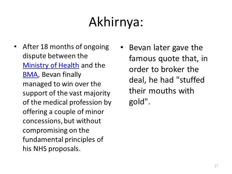 Akhirnya: After 18 months of ongoing dispute between the Ministry of Health and the BMA, Bevan finally managed to win over the support of the vast majority of the medical profession by offering a couple of minor concessions, but without compromising on the fundamental principles of his NHS proposals.