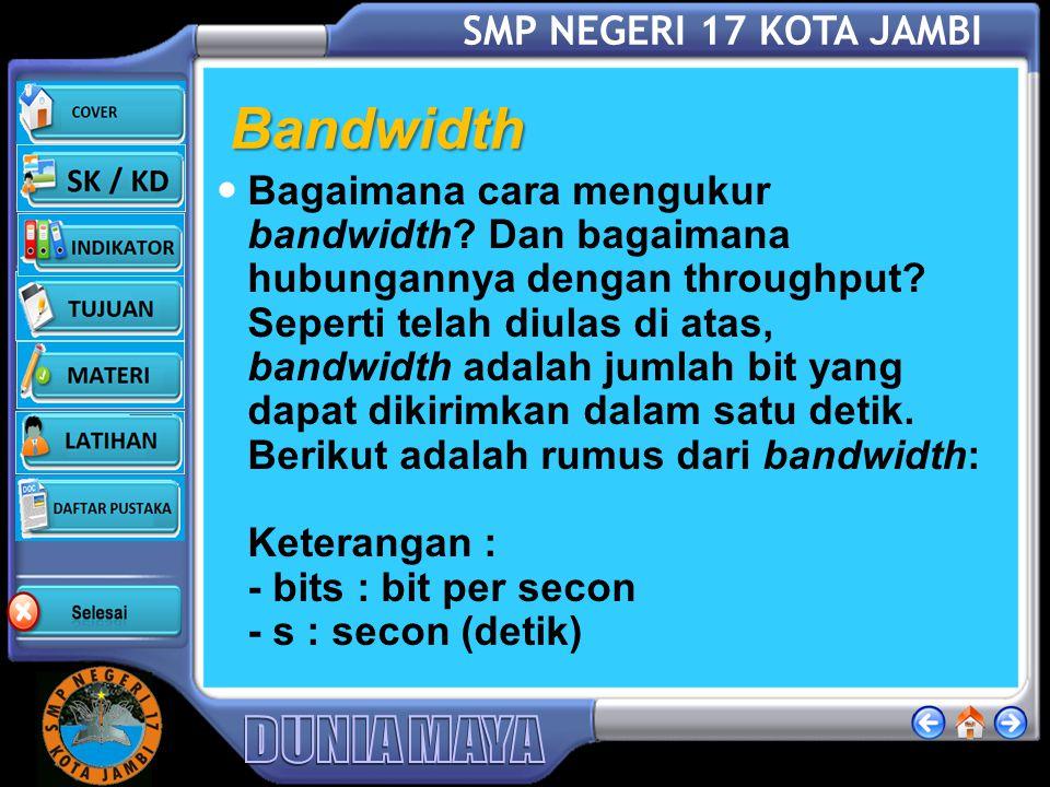 SMP NEGERI 17 KOTA JAMBI Bandwidth Bagaimana cara mengukur bandwidth.