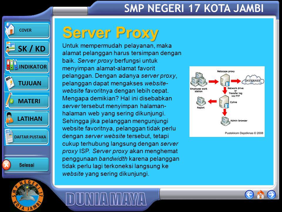 SMP NEGERI 17 KOTA JAMBI Server Proxy Untuk mempermudah pelayanan, maka alamat pelanggan harus tersimpan dengan baik.