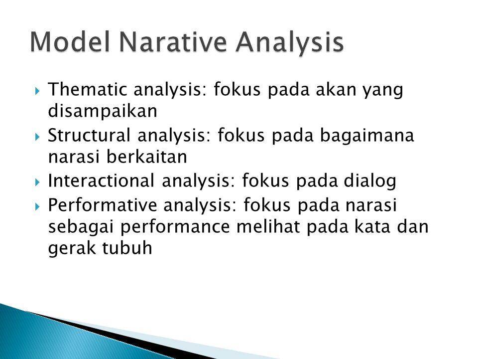  Thematic analysis: fokus pada akan yang disampaikan  Structural analysis: fokus pada bagaimana narasi berkaitan  Interactional analysis: fokus pada dialog  Performative analysis: fokus pada narasi sebagai performance melihat pada kata dan gerak tubuh