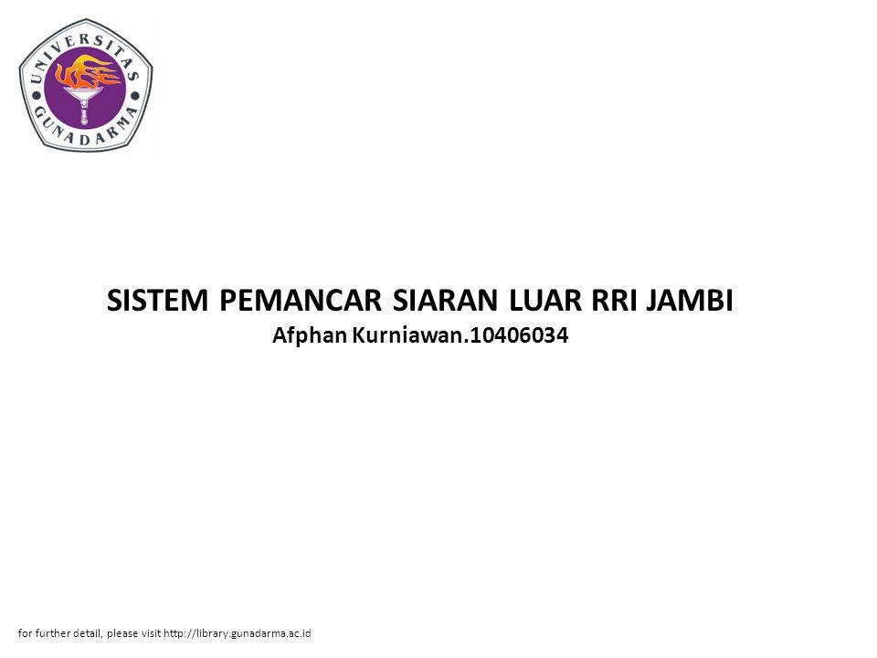 SISTEM PEMANCAR SIARAN LUAR RRI JAMBI Afphan Kurniawan.10406034 for further detail, please visit http://library.gunadarma.ac.id