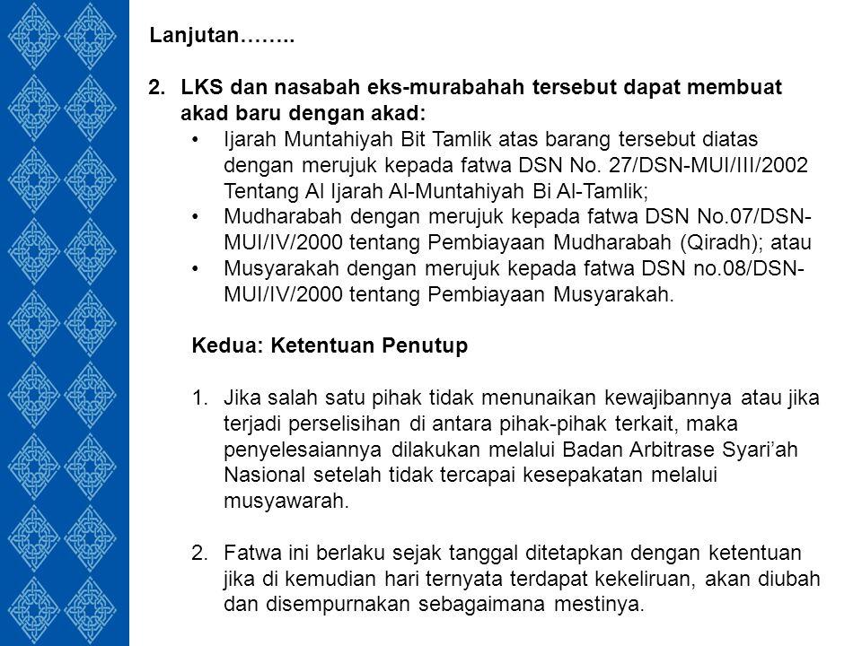 2.LKS dan nasabah eks-murabahah tersebut dapat membuat akad baru dengan akad: Ijarah Muntahiyah Bit Tamlik atas barang tersebut diatas dengan merujuk kepada fatwa DSN No.