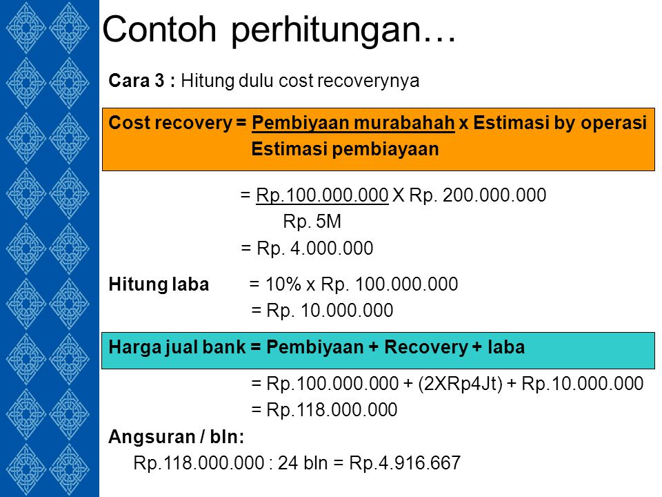 Contoh perhitungan… Cara 3 : Hitung dulu cost recoverynya Hitung laba = 10% x Rp.