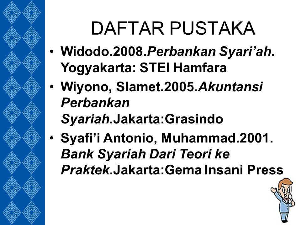 DAFTAR PUSTAKA Widodo.2008.Perbankan Syari'ah.