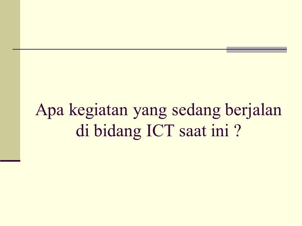 Apa kegiatan yang sedang berjalan di bidang ICT saat ini ?