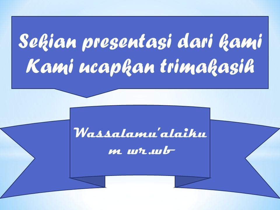 Sekian presentasi dari kami Kami ucapkan trimakasih Wassalamu'alaiku m wr.wb