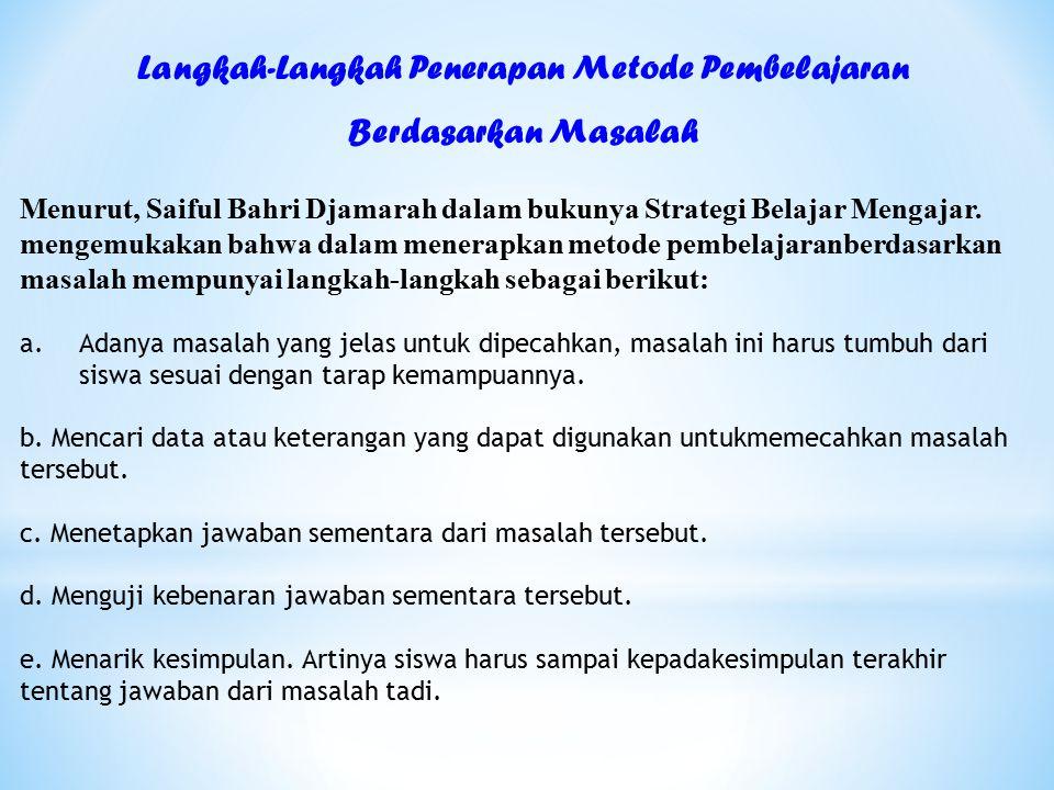 Menurut, Saiful Bahri Djamarah dalam bukunya Strategi Belajar Mengajar.