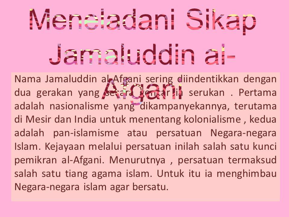 Nama Jamaluddin al-Afgani sering diindentikkan dengan dua gerakan yang secara gencar ia serukan.