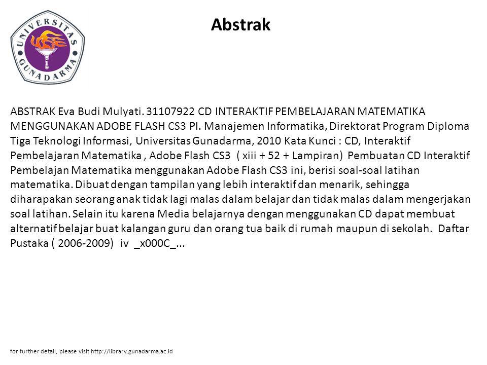 Abstrak ABSTRAK Eva Budi Mulyati. 31107922 CD INTERAKTIF PEMBELAJARAN MATEMATIKA MENGGUNAKAN ADOBE FLASH CS3 PI. Manajemen Informatika, Direktorat Pro