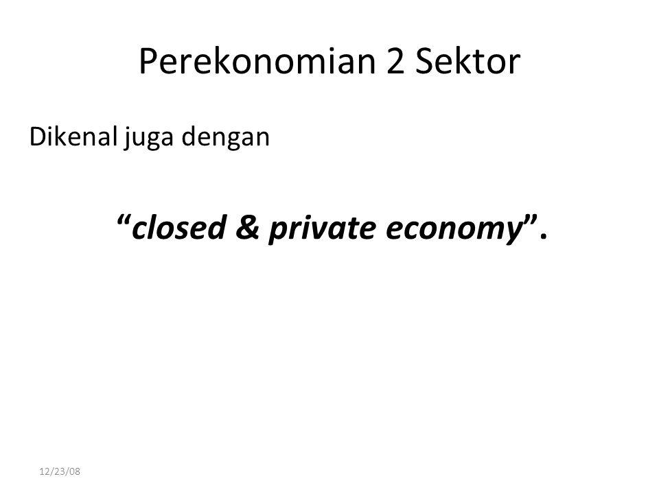 Perekonomian 2 Sektor Dikenal juga dengan closed & private economy . 12/23/08